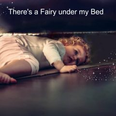 there's a fairy under my bed